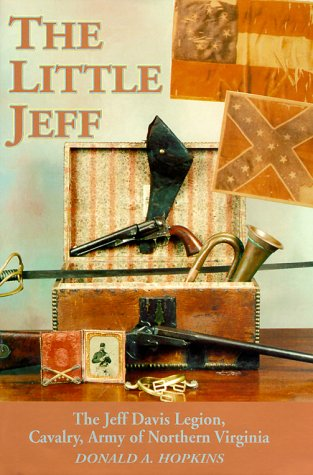 The Little Jeff : The Jeff Davis Legion, Cavalry Army of Northern Virginia: Hopkins, Donald A.