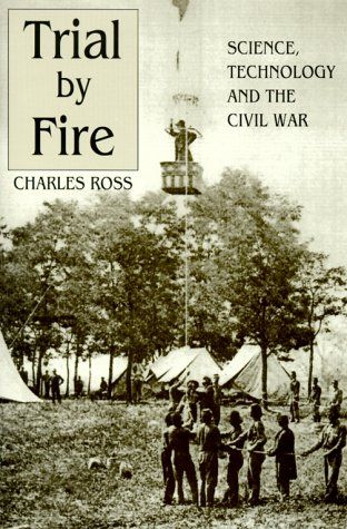 Trial by Fire: Science, Technology and the Civil War: Charles D. Ross