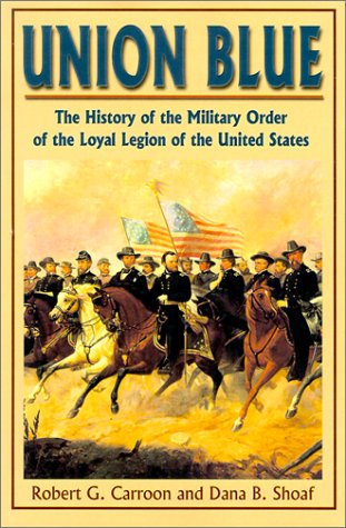 9781572491908: Union Blue: The History of the Military Order of the Loyal Legion of the United States