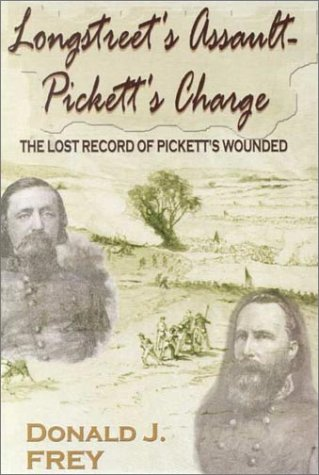 Longstreet's Assault - Pickett's Charge : The Lost Record of Pickett's Wounded: Frey...
