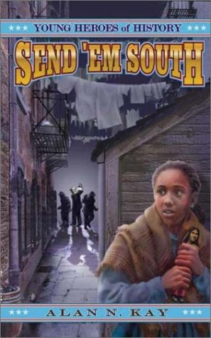 Send 'Em South (Young Heroes of History,: Alan N. Kay