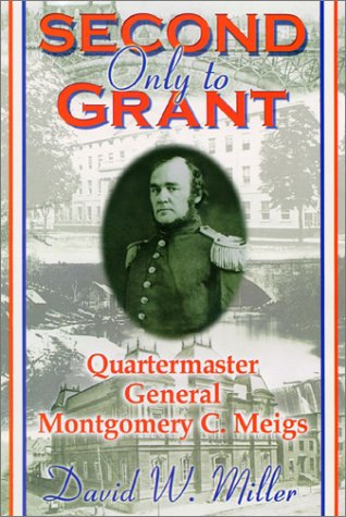 9781572492127: Second Only to Grant: Quartermaster General Montgomery C. Meigs