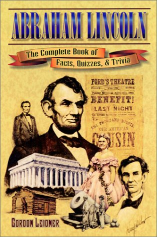 Abraham Lincoln: The Complete Book of Facts,: Leidner, Gordon