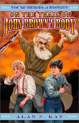 On the Trail of John Brown's Body: Alan N. Kay