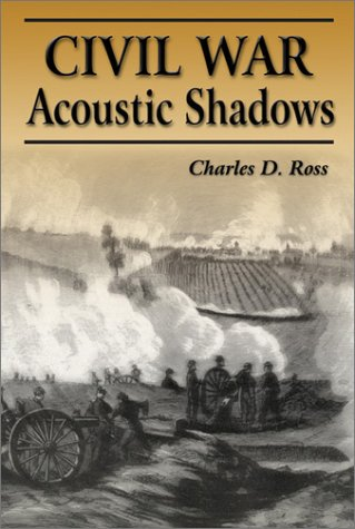 9781572492547: Civil War Acoustic Shadows