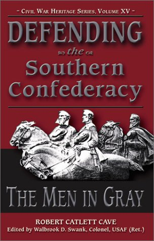 Defending The Southern Confederacy; The Men in Gray: Cave, Robert Catlett & Walbrook D. Swank (Ed. ...