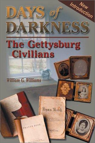 Days of Darkness: The Gettysburg Civilians: Williams, William G.