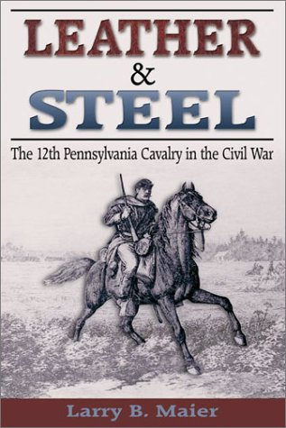 9781572492738: Leather & Steel: The 12th Pennsylvania Cavalry in the Civil War