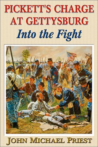 Into the Fight: Pickett's Charge at Gettysburg (1572493216) by John Michael Priest