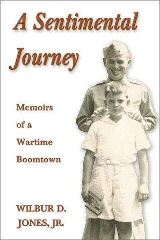 Sentimental Journey : Memoirs of a Wartime Boomtown: Jones, Wilbur D., Jr.