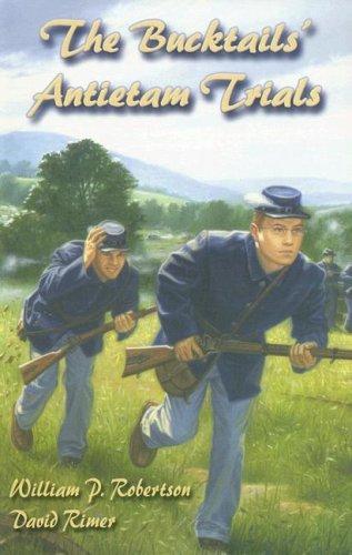 The Bucktails' Antietam Trials (Wm Kids, 14): Robertson, William P.,