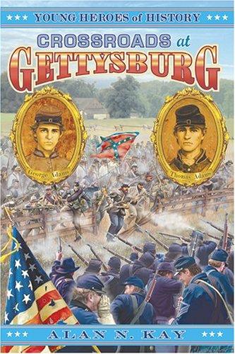 Crossroads at Gettysburg (Young Heroes of History): Alan N. Kay