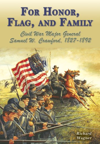 For Honor, Flag, And Family: Civil War Major General Samuel W. Crawford, 1827-1892: Wagner, Richard