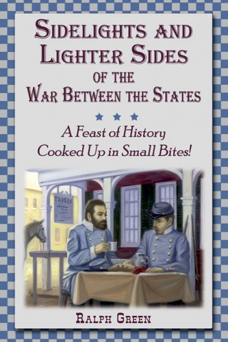 9781572493940: Sidelights and Lighter Sides of the War Between the States: A Feast of History Cooked Up in Small Bites!