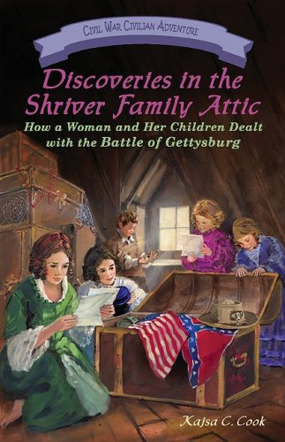 9781572493988: Discoveries in the Shriver Family Attic: How a Woman and Her Children Dealt with the Battle of Gettysburg (Civil War Civilian Adventures)