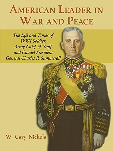 9781572493995: American Leader in War and Peace: The Life and Times of WWI Soldier, Army Chief of Staff, and Citadel President General Charles P. Summerall