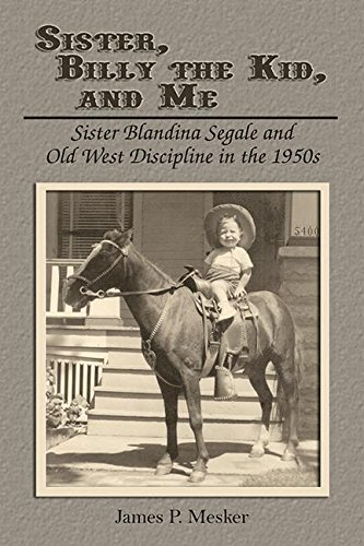 9781572494046: Sister, Billy the Kid, and Me: Sister Blandina Segale and Old West Discipline in the 1950s