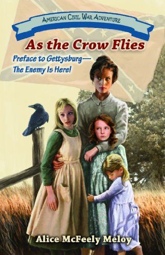 As the Crow Flies: Preface to Gettysburg--The Enemy Is Here!: Alice McFeely Meloy