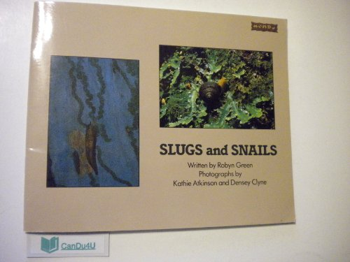 Slugs and Snails: Robyn Green; Kathie Atkinson [Photographer]; Densey Clyne [Photographer];