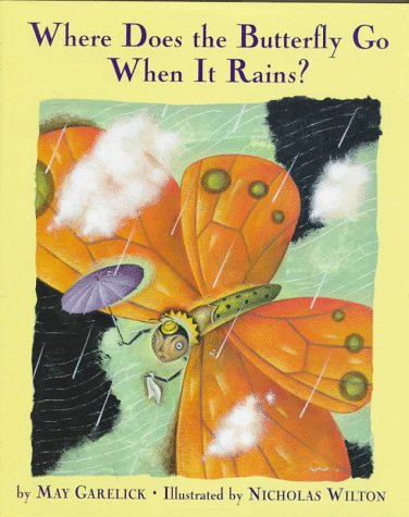Where Does the Butterfly Go When It Rains?: May Garelick