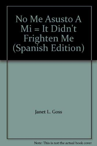 No Me Asusto A Mi = It Didn't Frighten Me (Spanish Edition) (9781572554887) by Janet L. Goss