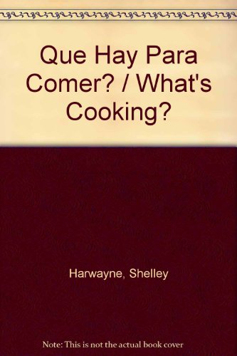 Que Hay Para Comer? / What's Cooking? (Spanish Edition): Shelley Harwayne