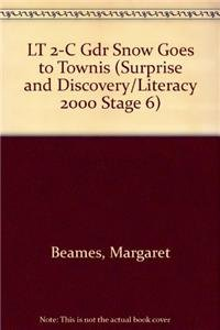 LT 2-C Gdr Snow Goes to Townis (Surprise and Discovery/Literacy 2000 Stage 6): Beames, ...
