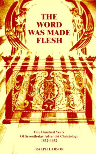 9781572580329: The Word Was Made Flesh: One Hundred Years of Seventh-Day Adventist Christology, 1852-1952