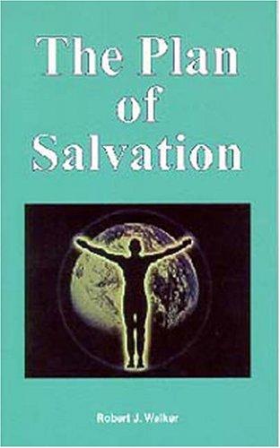Plan of Salvation, The: Robert J. Walker