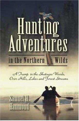 Hunting Adventures in the Northern Wilds: Hammond, Samuel H.