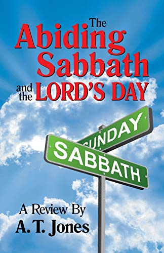 The Abiding Sabbath and the Lord's Day: Alonzo Trevier Jones