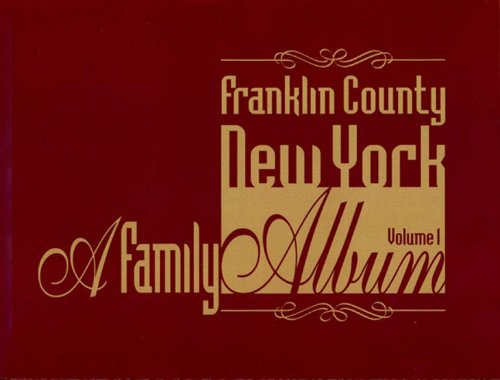 Franklin County NY Family Album Vol 1: Franklin County Historical & Museum Society