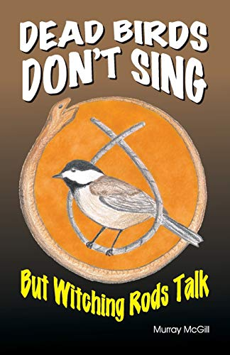 Dead Birds Don't Sing But Witching Rods Talk: Murray McGill