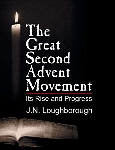 The Great Second Advent Movement (Paperback): John Norton Loughborough