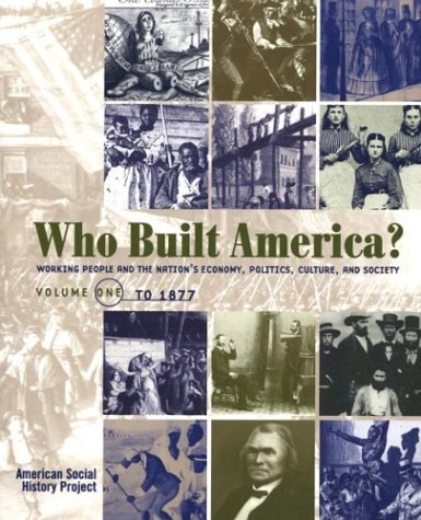Who Built America? Working People and the Nation's Economy, Politics, Culture, and Society, Vol. 1: From Conquest and Colonization through Reconstruction and the Great Uprising of 1877, 2nd Edition (1572593024) by Brier, Stephen; Clark, Christopher; Hewitt, Nancy; Lichtenstein, Nelson; Strasser, Susan; Rosenzweig, Roy; Hewitt, Nancy A.; Brown, Joshua