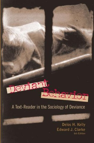 Deviant Behavior: A Text-Reader in the Sociology of Deviance (6th Edition): Kelly, Delos H.; Clarke...