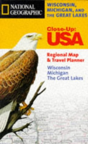 9781572624214: National Geographic Close-up Maps USA Wisconsin, Michigan, the Great Lakes: USA Regional Map & Travel Planner Wisconsin, Michigan, the Great Lakes (Close-Up, USA)