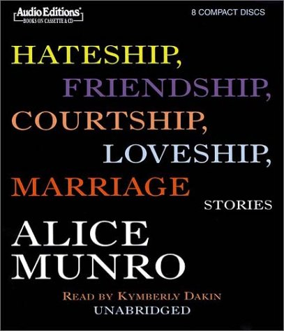 Hateship, Friendship, Courtship, Loveship, Marriage: Stories (Audio Editions) (1572702923) by Munro, Alice