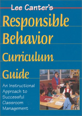 9781572710467: Lee Canter's Teaching Responsible Behavior Curriculum Guide