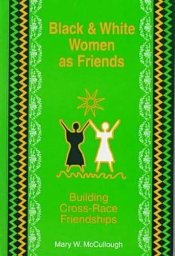 9781572731127: Black and White Women As Friends: Building Cross-Race Friendships (The Hampton Press Communication Series)