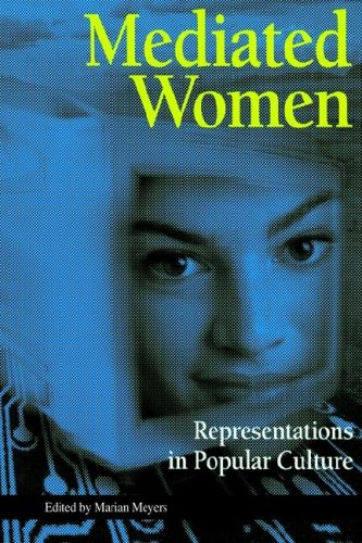 Mediated Women: Representations in Popular Culture (The: Marian Meyers