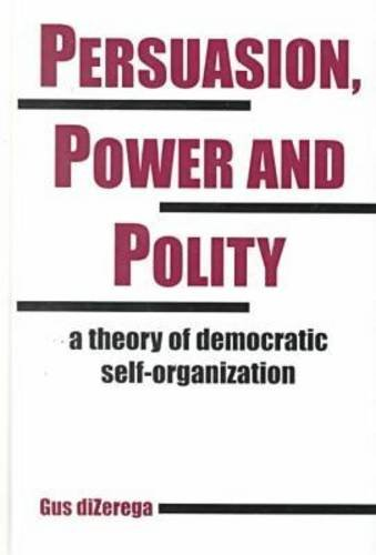 9781572732575: Persuasion, Power and Polity: A Theory of Democratic Self-Organization (Advances in Systems Theory, Complexity, and the Human Sciences)