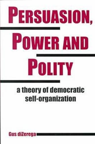 9781572732582: Persuasion, Power and Polity: A Theory of Democratic Self-Organization (Advances in Systems Theory, Complexity, and the Human Sciences)