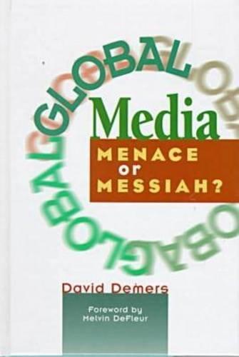 Global Media: Menace or Messiah?: Demers