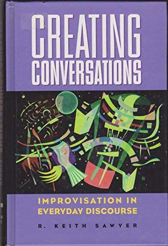 Creating Conversations: Improvisation in Everyday Discourse (Perspectives on Creativity): Sawyer, R...