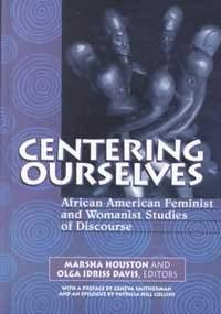 Centering Ourselves: African American Feminist and Womanist Studies of Discourse (Hampton Press ...
