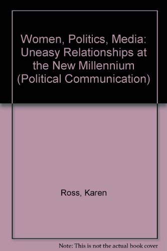 Women, Politics, Media: Uneasy Relations in Comparative Perspective (Hampton Press Communication Series Political Communication) (1572733977) by Ross, Karen