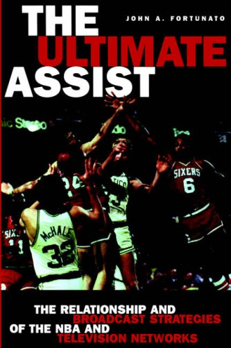 9781572734081: The Ultimate Assist: The Relationship and Broadcast Strategies of the NBA and Television Networks (Hampton Press Communication Series: Mass Media and Journalism)