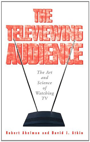 The Televiewing Audience: The Art & Science of Watching TV: Robert Abelman