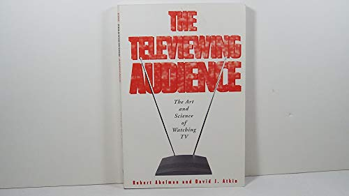 The Televiewing Audience: The Art & Science of Watching TV: Abelman, Robert; Atkin, David J.
